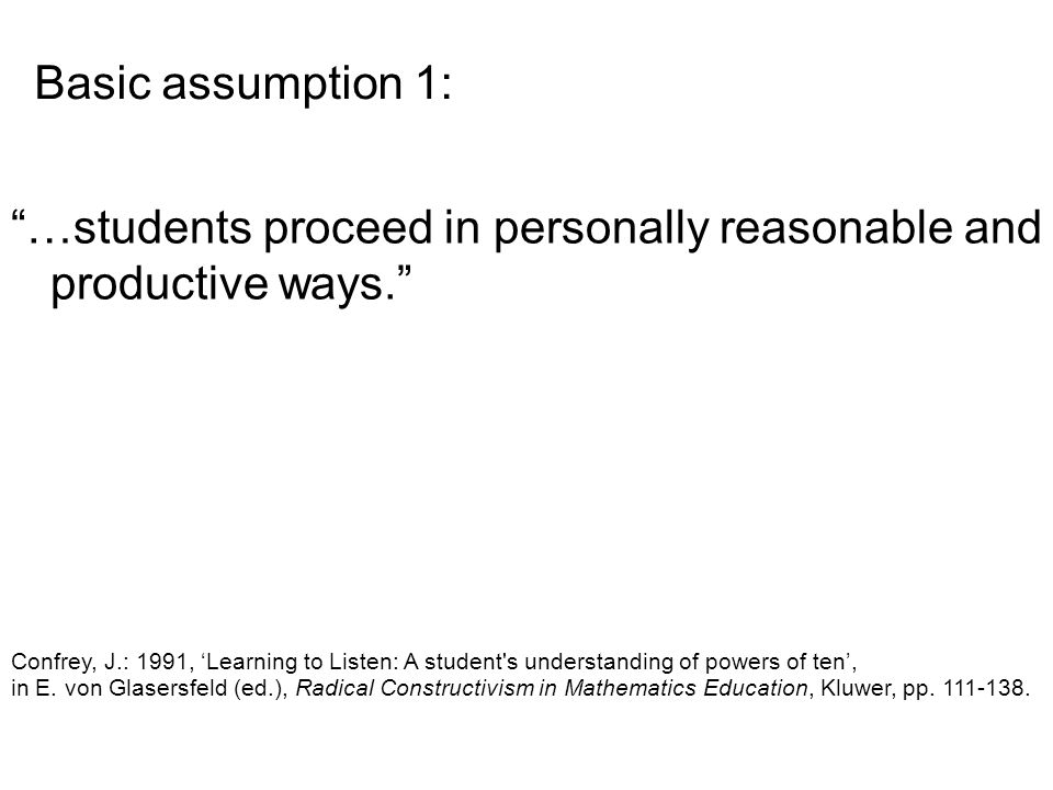 …students proceed in personally reasonable and productive ways. Confrey, J.: 1991, 'Learning to Listen: A student s understanding of powers of ten', in E.