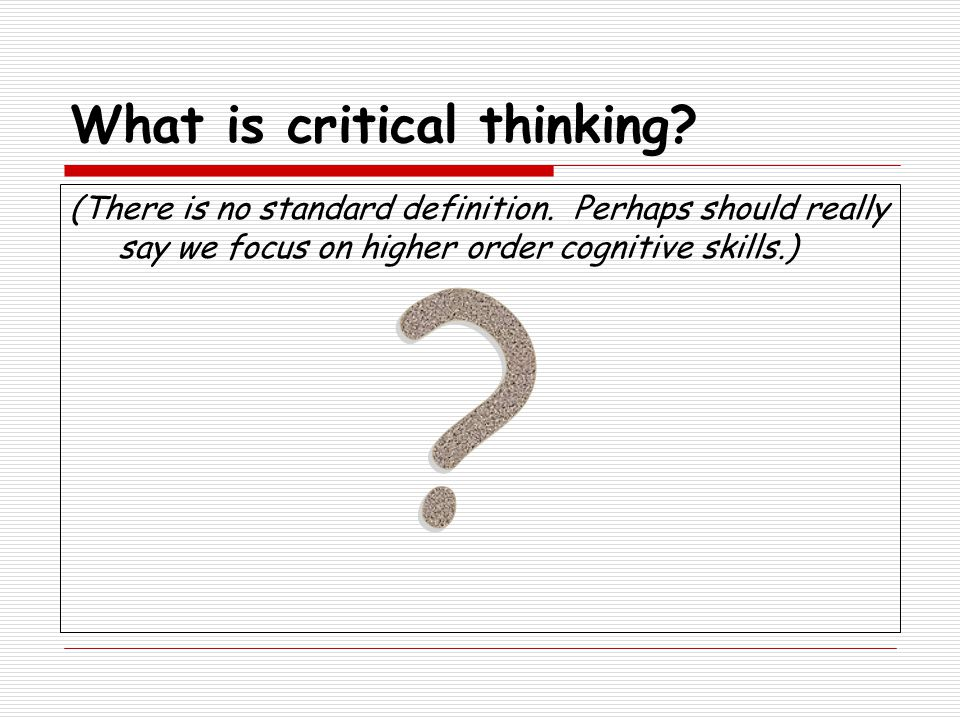 What is critical thinking. (There is no standard definition.