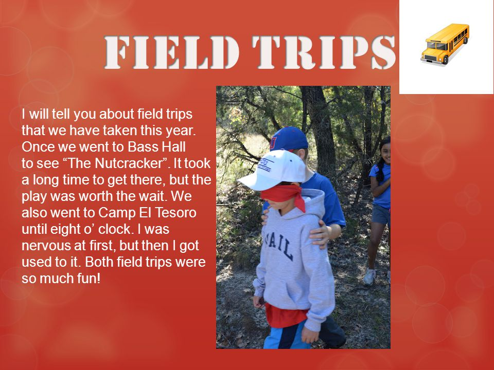 I will tell you about field trips that we have taken this year.