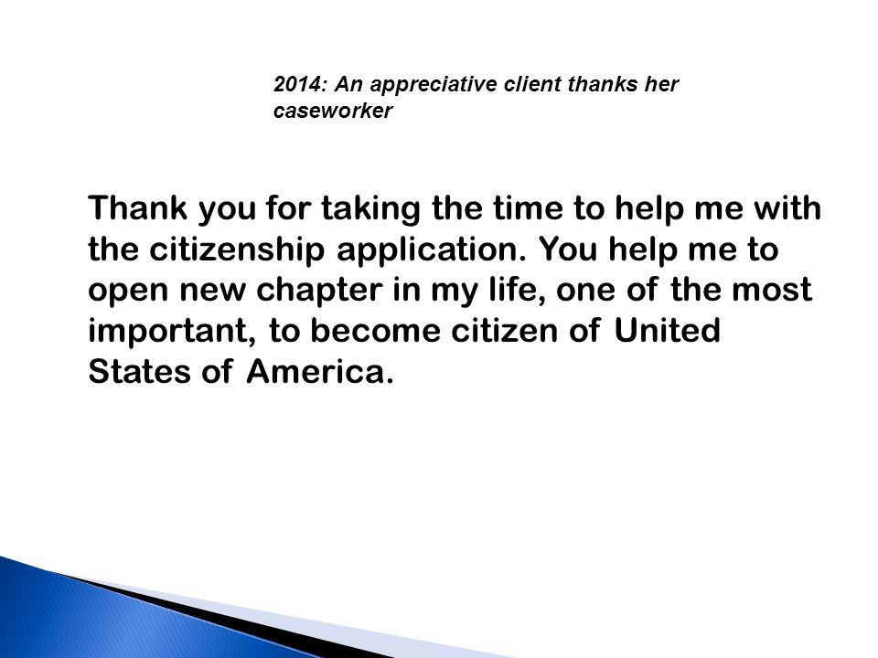 Thank you for taking the time to help me with the citizenship application.