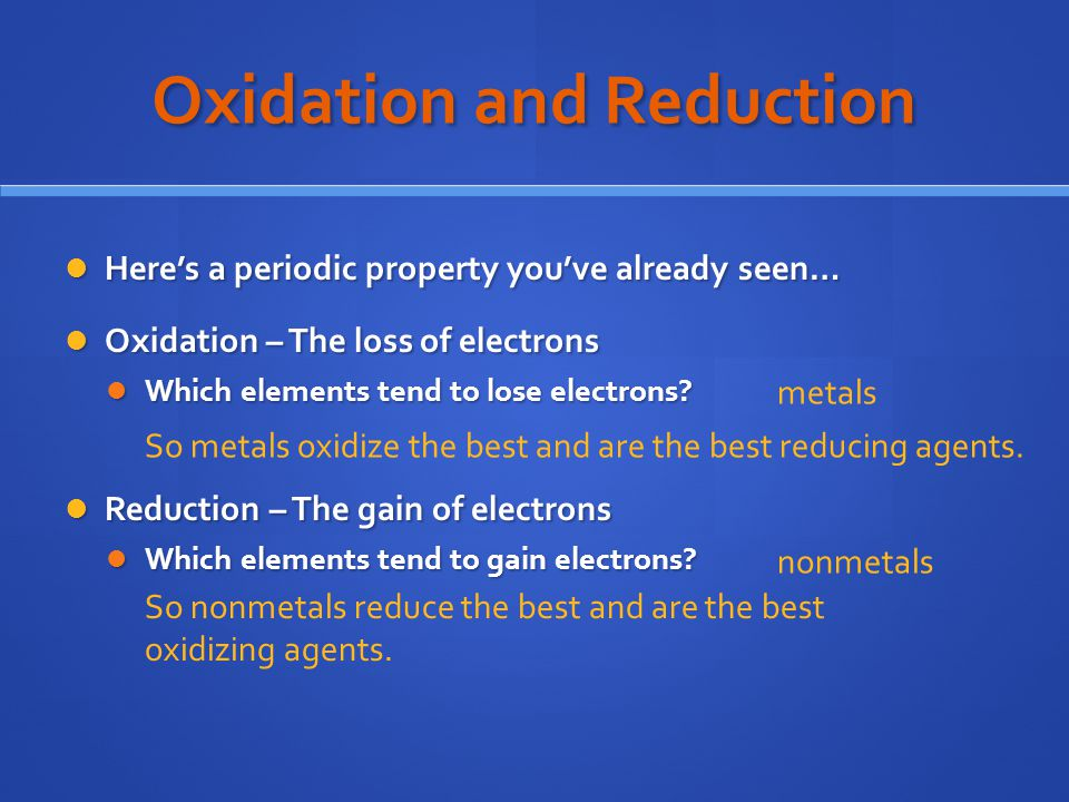 Oxidation and Reduction Here's a periodic property you've already seen… Here's a periodic property you've already seen… Oxidation – The loss of electrons Oxidation – The loss of electrons Which elements tend to lose electrons.
