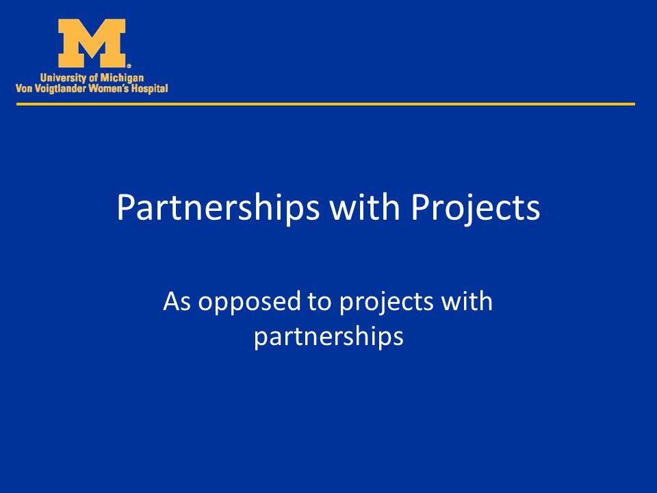 Partnerships with Projects As opposed to projects with partnerships