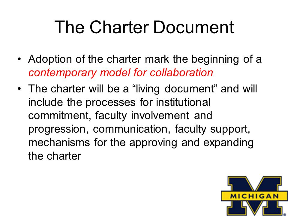 The Charter Document Adoption of the charter mark the beginning of a contemporary model for collaboration The charter will be a living document and will include the processes for institutional commitment, faculty involvement and progression, communication, faculty support, mechanisms for the approving and expanding the charter
