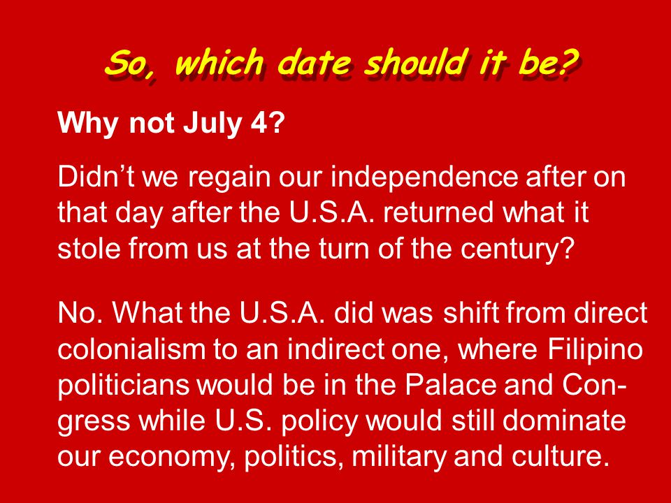 Why not July 4. Didn't we regain our independence after on that day after the U.S.A.