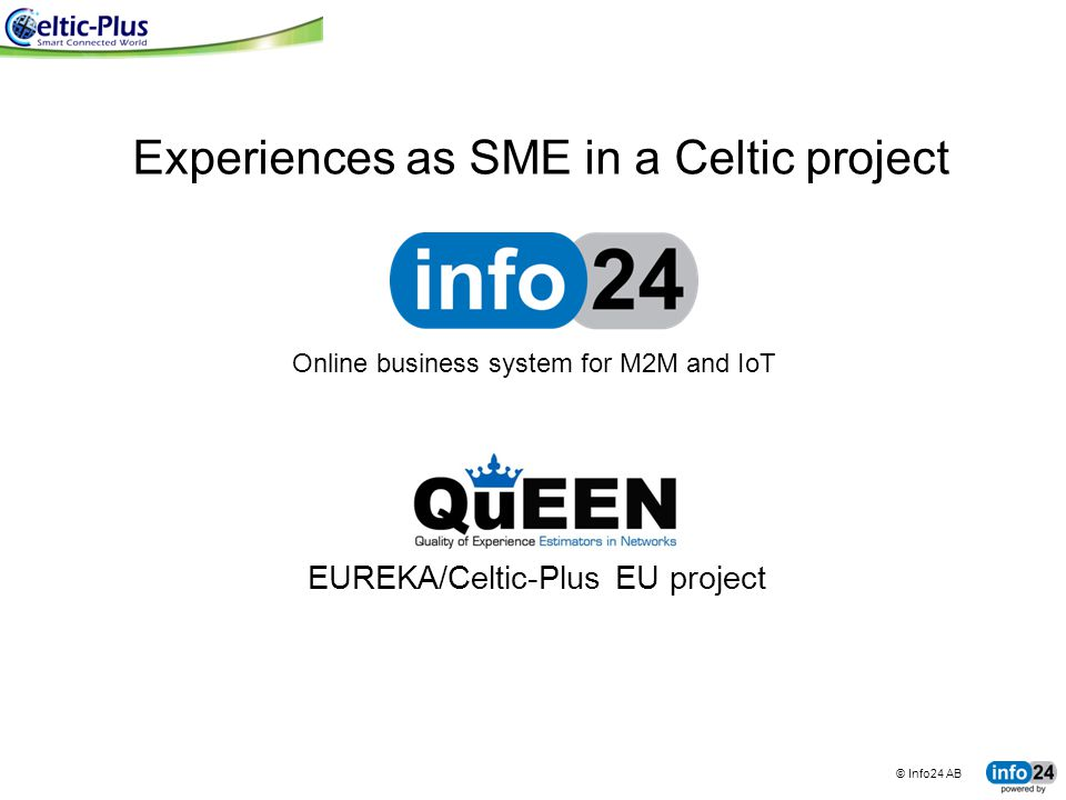 © Info24 AB tingco BUSINESS SYSTEMS FOR CONNECTED MACHINES Experiences as SME in a Celtic project Online business system for M2M and IoT EUREKA/Celtic