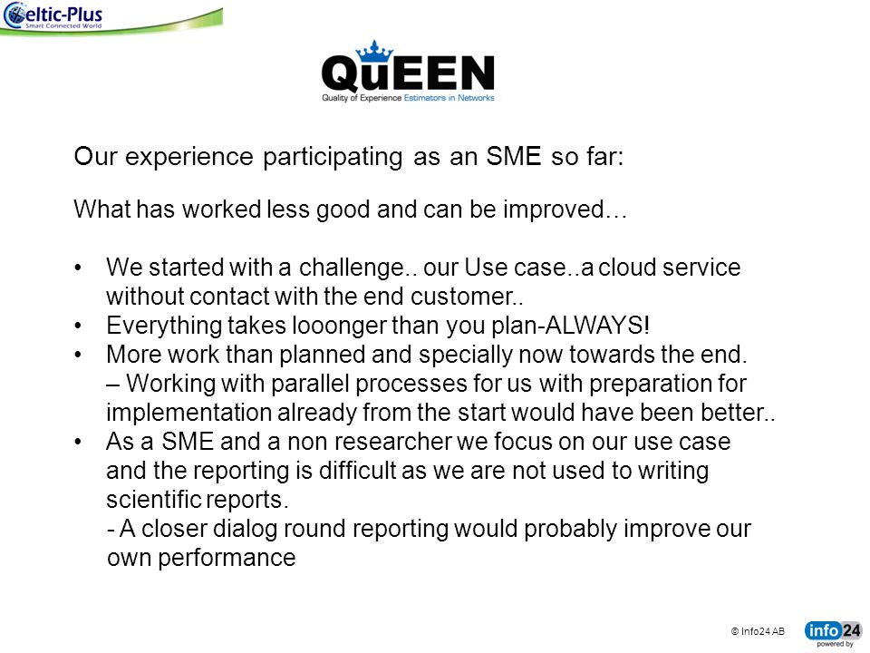 © Info24 AB tingco BUSINESS SYSTEMS FOR CONNECTED MACHINES Our experience participating as an SME so far: What has worked less good and can be improve