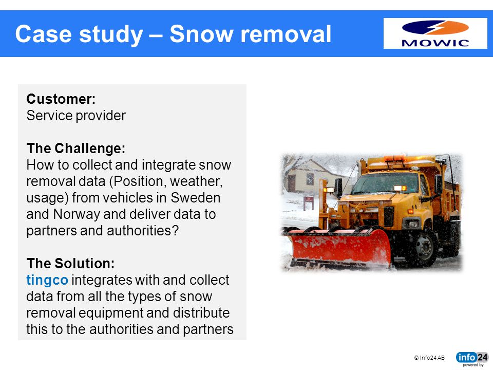 © Info24 AB tingco BUSINESS SYSTEMS FOR CONNECTED MACHINES Case study – Snow removal Customer: Service provider The Challenge: How to collect and inte
