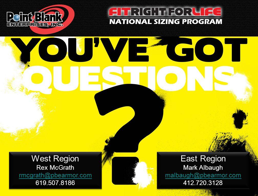 West Region Rex McGrath rmcgrath@pbearmor.com 619.507.8186 West Region Rex McGrath rmcgrath@pbearmor.com 619.507.8186 East Region Mark Albaugh malbaugh@pbearmor.com 412.720.3128 East Region Mark Albaugh malbaugh@pbearmor.com 412.720.3128 NATIONAL SIZING PROGRAM