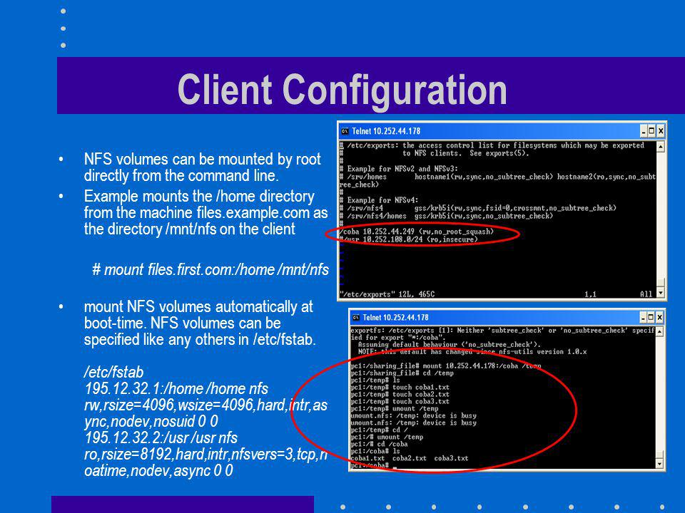 Client Configuration NFS volumes can be mounted by root directly from the command line.