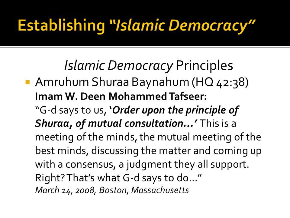 Islamic Democracy Principles  Amruhum Shuraa Baynahum (HQ 42:38) Imam W.