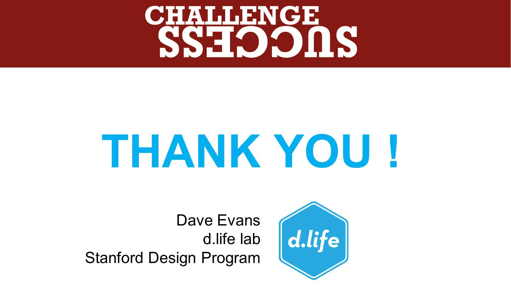 THANK YOU ! Dave Evans d.life lab Stanford Design Program