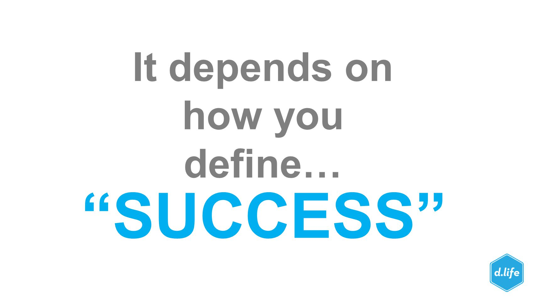 """It depends on how you define… """"SUCCESS"""""""