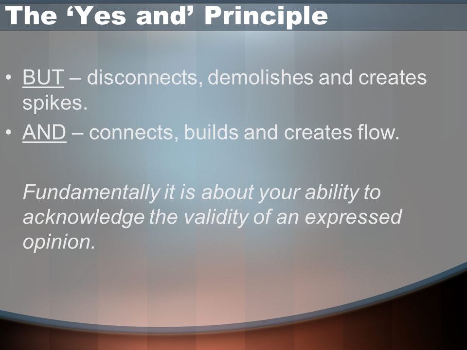 The 'Yes and' Principle BUT – disconnects, demolishes and creates spikes.