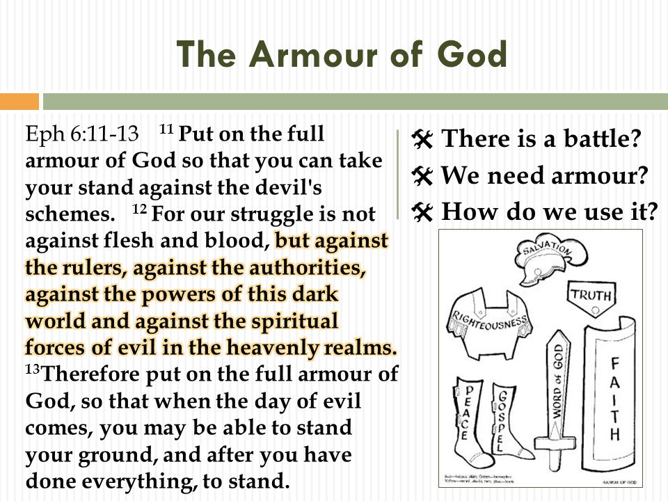 The Armour of God  There is a battle  We need armour  How do we use it