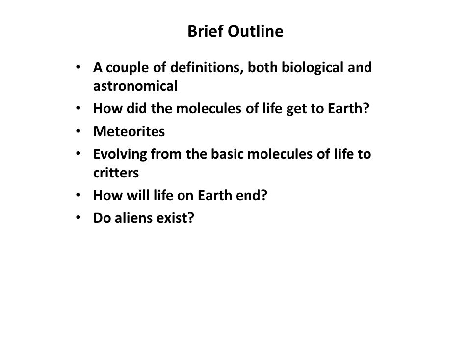 Brief Outline A couple of definitions, both biological and astronomical How did the molecules of life get to Earth.
