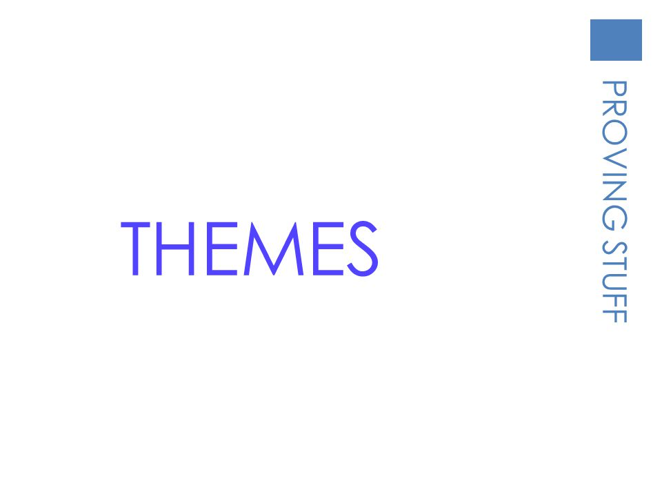 PROVING STUFF THEMES