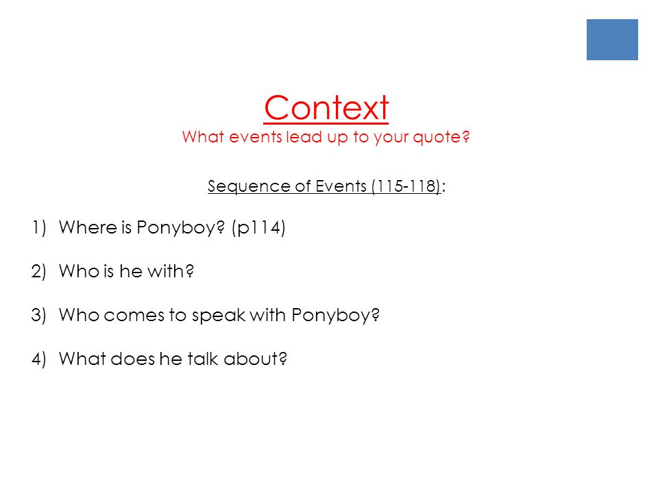 Context What events lead up to your quote? Sequence of Events (115-118): 1) Where is Ponyboy? (p114) 2) Who is he with? 3) Who comes to speak with Pon