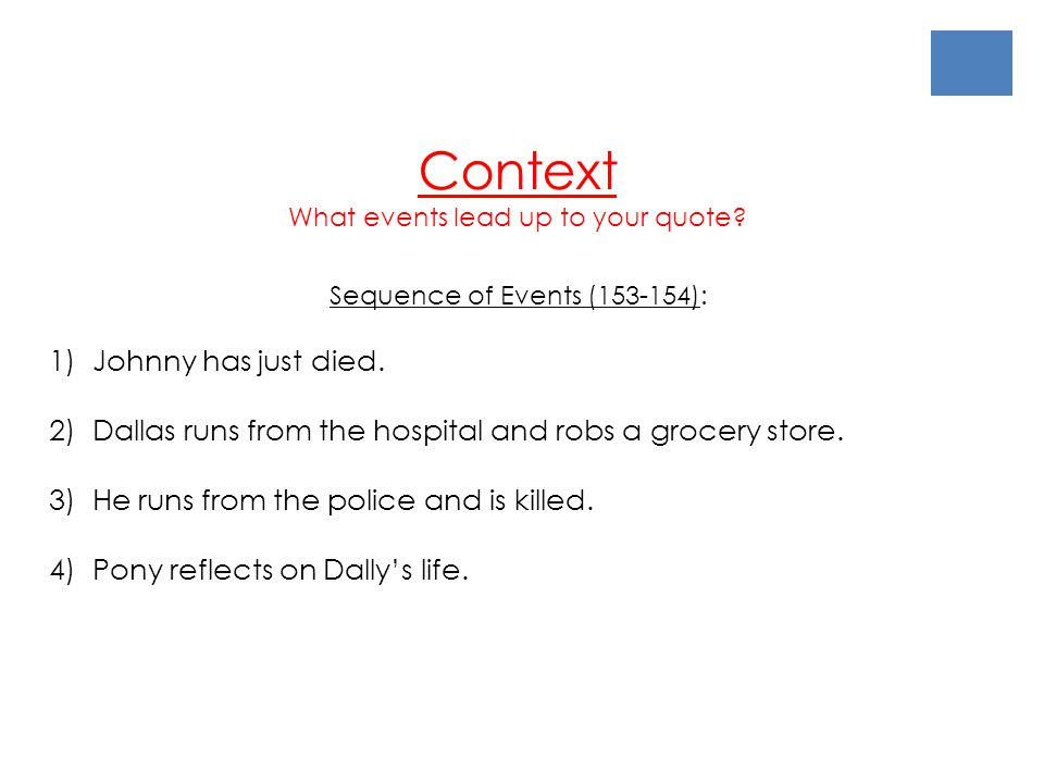 Context What events lead up to your quote? Sequence of Events (153-154): 1) Johnny has just died. 2) Dallas runs from the hospital and robs a grocery