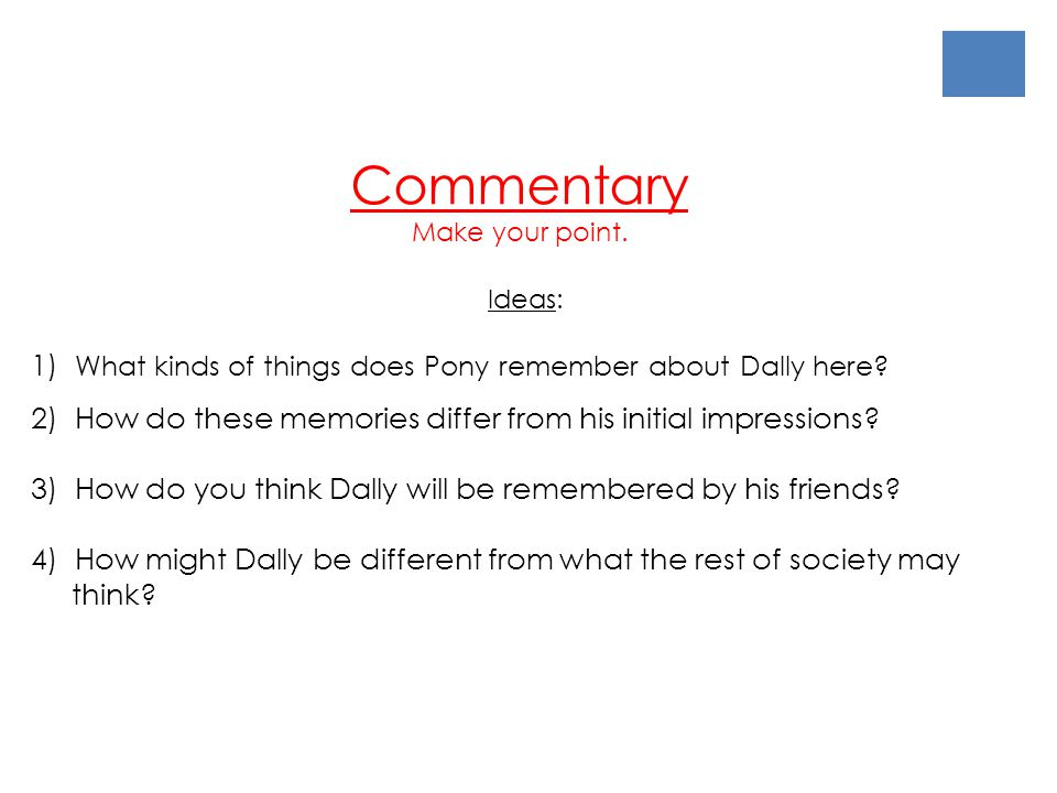 Commentary Make your point. Ideas: 1) What kinds of things does Pony remember about Dally here? 2) How do these memories differ from his initial impre