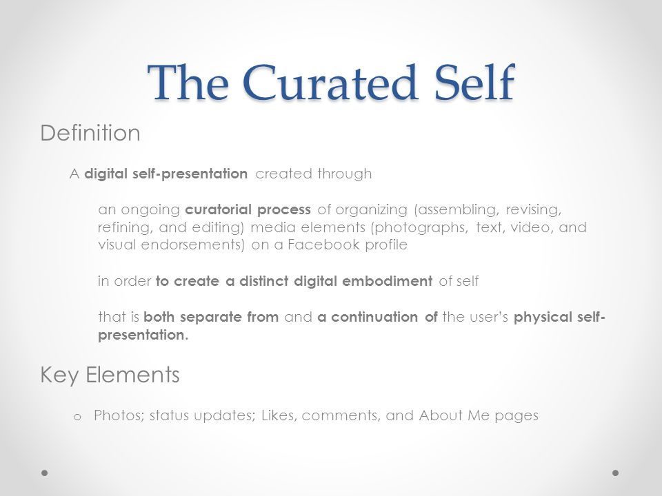 The Curated Self Definition A digital self-presentation created through an ongoing curatorial process of organizing (assembling, revising, refining, a
