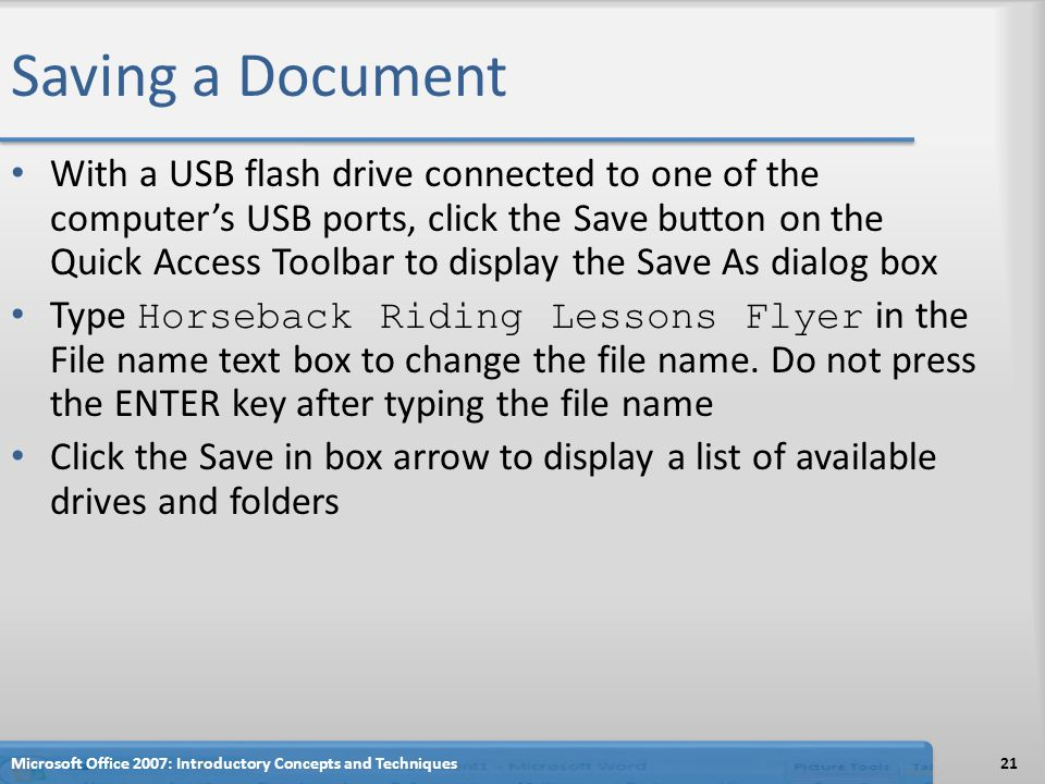 Saving a Document With a USB flash drive connected to one of the computer's USB ports, click the Save button on the Quick Access Toolbar to display the Save As dialog box Type Horseback Riding Lessons Flyer in the File name text box to change the file name.