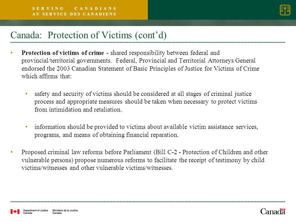 S E R V I N G C A N A D I A N S A U S E R V I C E D E S C A N A D I E N S Canada: Protection of Victims (cont'd) Protection of victims of crime - shared responsibility between federal and provincial/territorial governments.