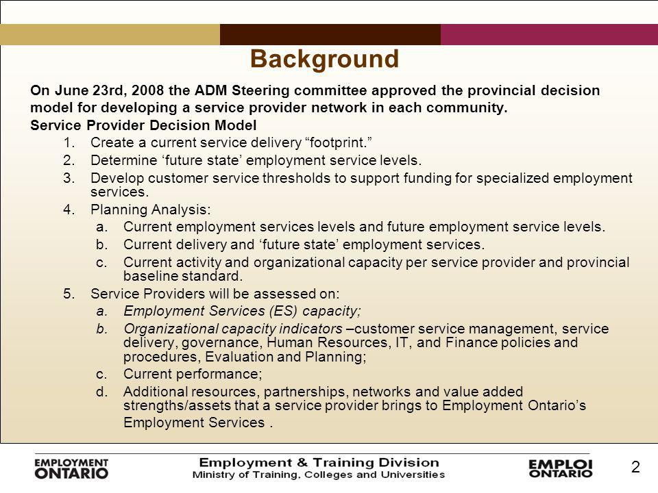 2 Background On June 23rd, 2008 the ADM Steering committee approved the provincial decision model for developing a service provider network in each community.