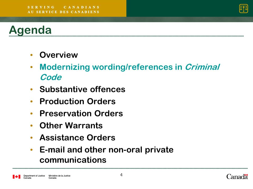 S E R V I N G C A N A D I A N S A U S E R V I C E D E S C A N A D I E N S 4 Agenda Overview Modernizing wording/references in Criminal Code Substantive offences Production Orders Preservation Orders Other Warrants Assistance Orders E-mail and other non-oral private communications
