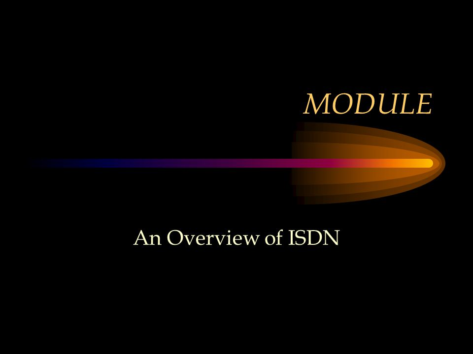 MODULE An Overview of ISDN