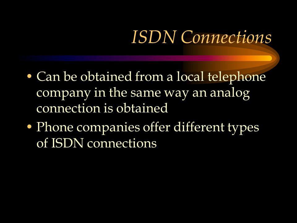 ISDN Basic Characteristics Signaling Data D Channel 16-64 Kbps B Channels 64 Kbps