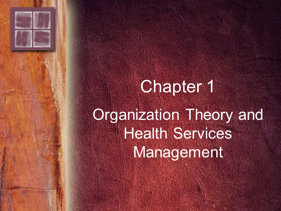 Chapter 1 Organization Theory and Health Services Management