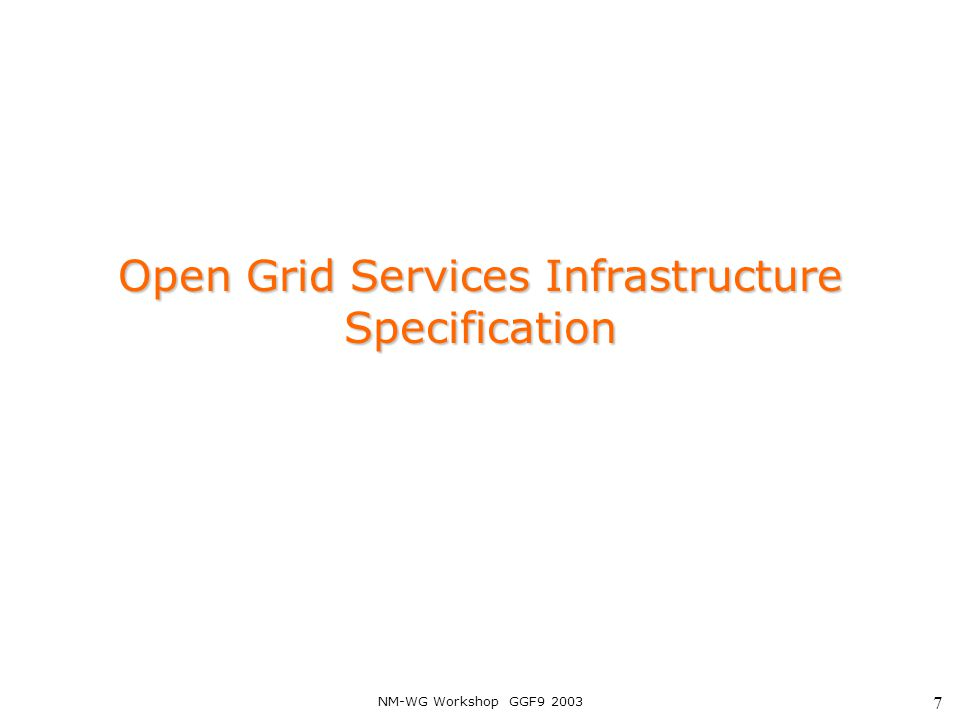 NM-WG Workshop GGF9 2003 7 Open Grid Services Infrastructure Specification