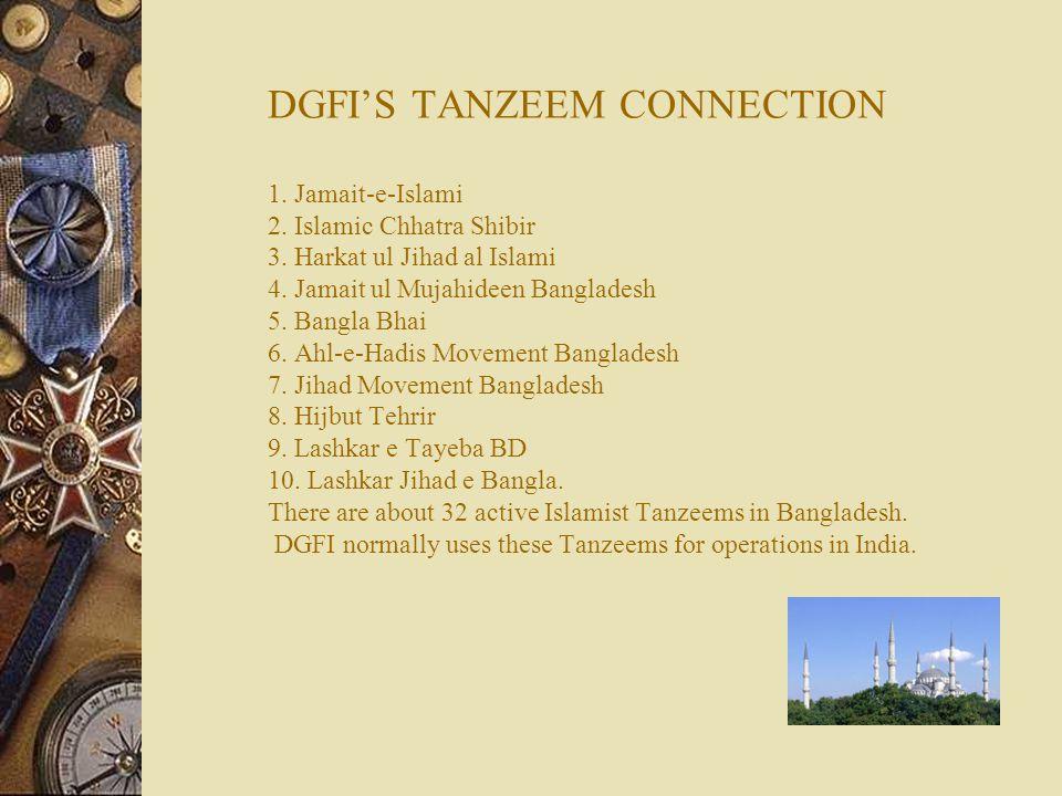 DGFI'S TANZEEM CONNECTION DGFI'S TANZEEM CONNECTION 1. Jamait-e-Islami 2. Islamic Chhatra Shibir 3. Harkat ul Jihad al Islami 4. Jamait ul Mujahideen