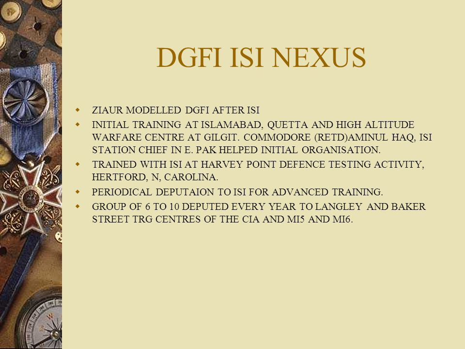 DGFI ISI NEXUS  ZIAUR MODELLED DGFI AFTER ISI  INITIAL TRAINING AT ISLAMABAD, QUETTA AND HIGH ALTITUDE WARFARE CENTRE AT GILGIT.