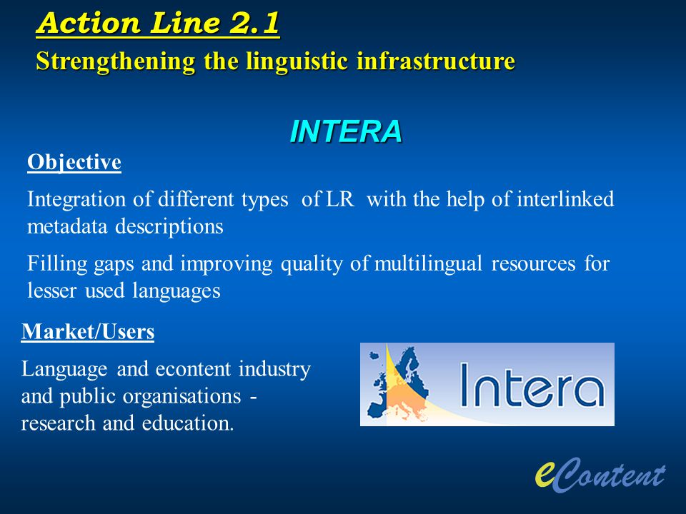 INTERA Objective Integration of different types of LR with the help of interlinked metadata descriptions Filling gaps and improving quality of multili