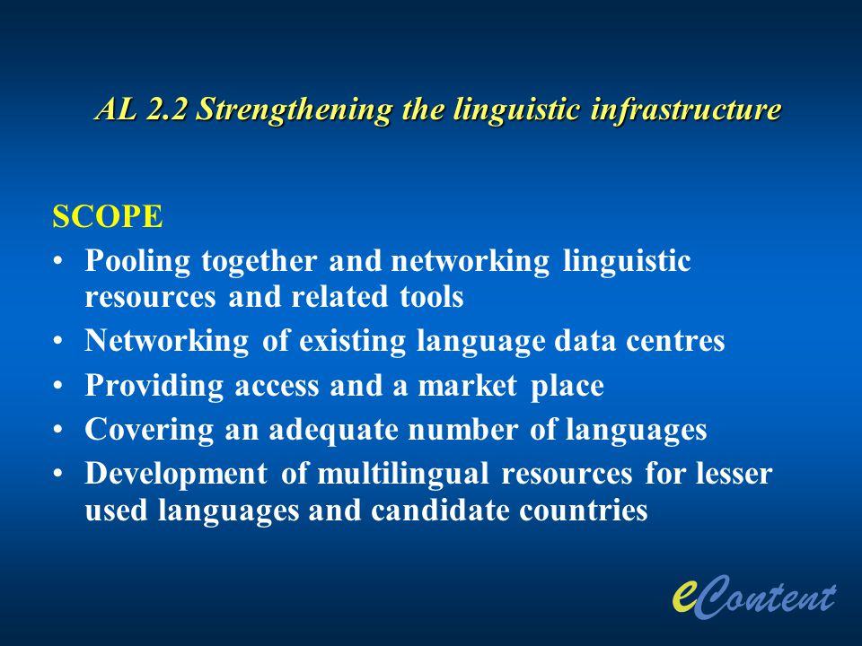 AL 2.2 Strengthening the linguistic infrastructure SCOPE Pooling together and networking linguistic resources and related tools Networking of existing