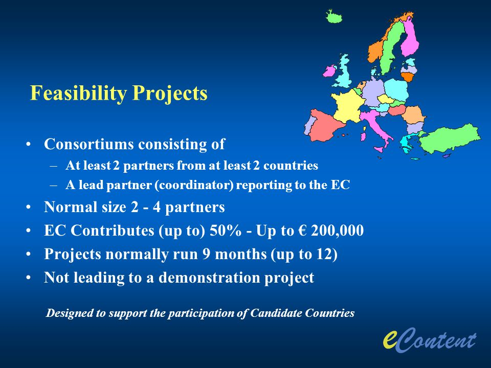 Feasibility Projects Consortiums consisting of –At least 2 partners from at least 2 countries –A lead partner (coordinator) reporting to the EC Normal