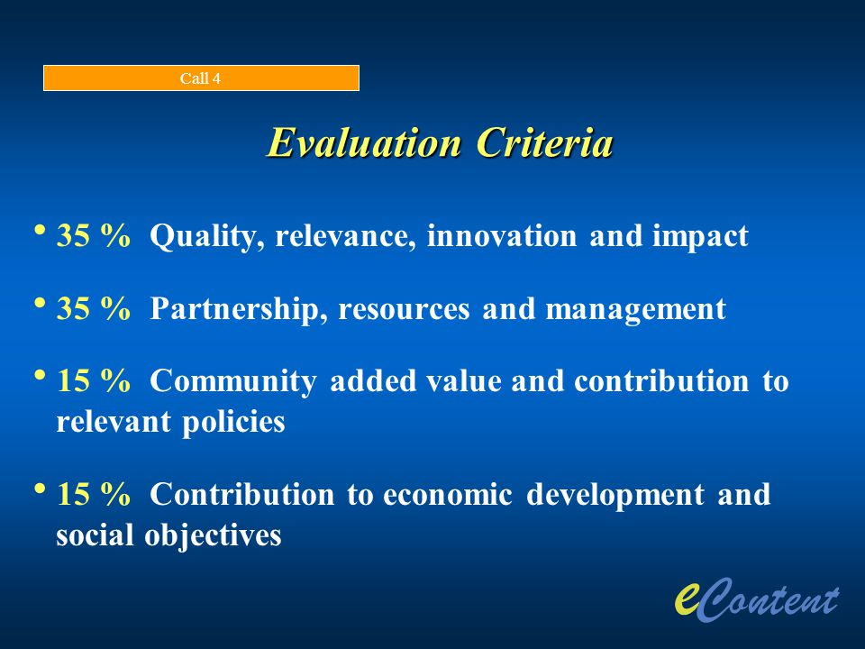 Evaluation Criteria  35 % Quality, relevance, innovation and impact  35 % Partnership, resources and management  15 % Community added value and con