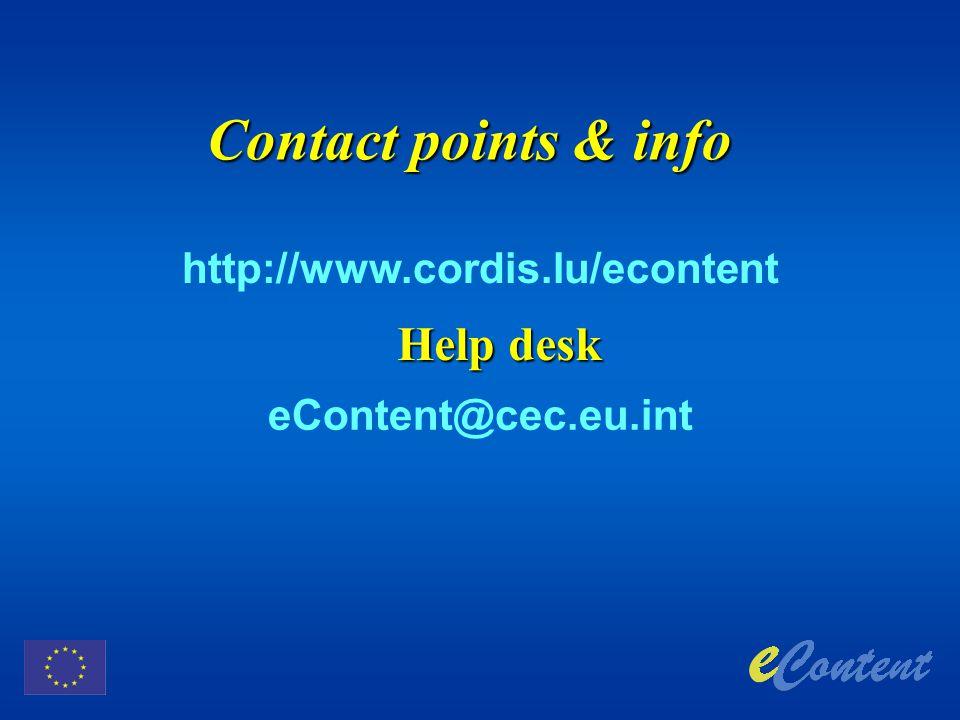 Contact points & info http://www.cordis.lu/econtent Help desk eContent@cec.eu.int