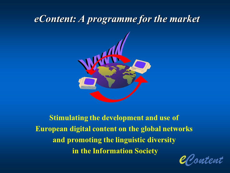 eContent: A programme for the market Stimulating the development and use of European digital content on the global networks and promoting the linguist
