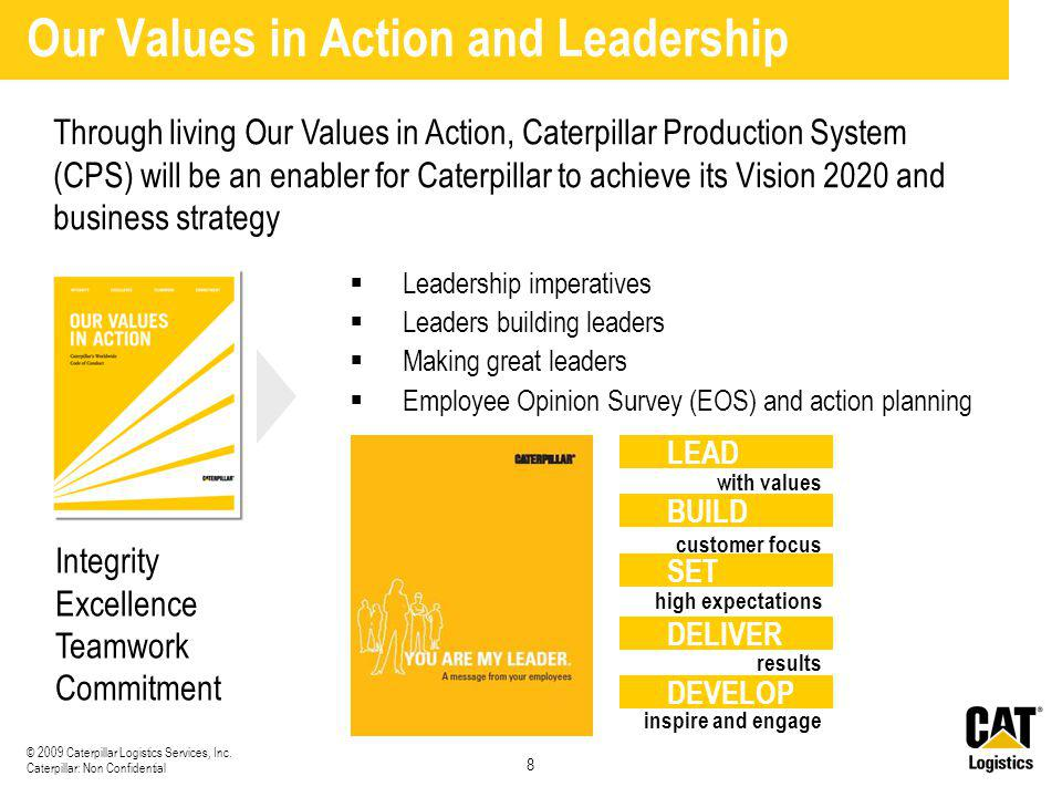 8 © 2009 Caterpillar Logistics Services, Inc. Caterpillar: Non Confidential Through living Our Values in Action, Caterpillar Production System (CPS) w