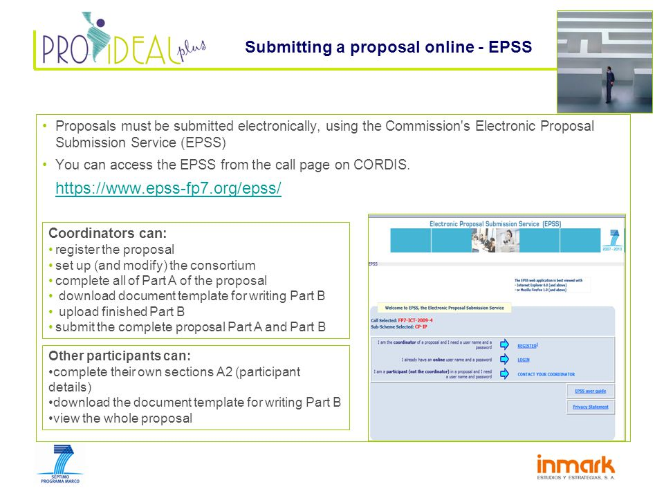 Proposals must be submitted electronically, using the Commission s Electronic Proposal Submission Service (EPSS) You can access the EPSS from the call page on CORDIS.