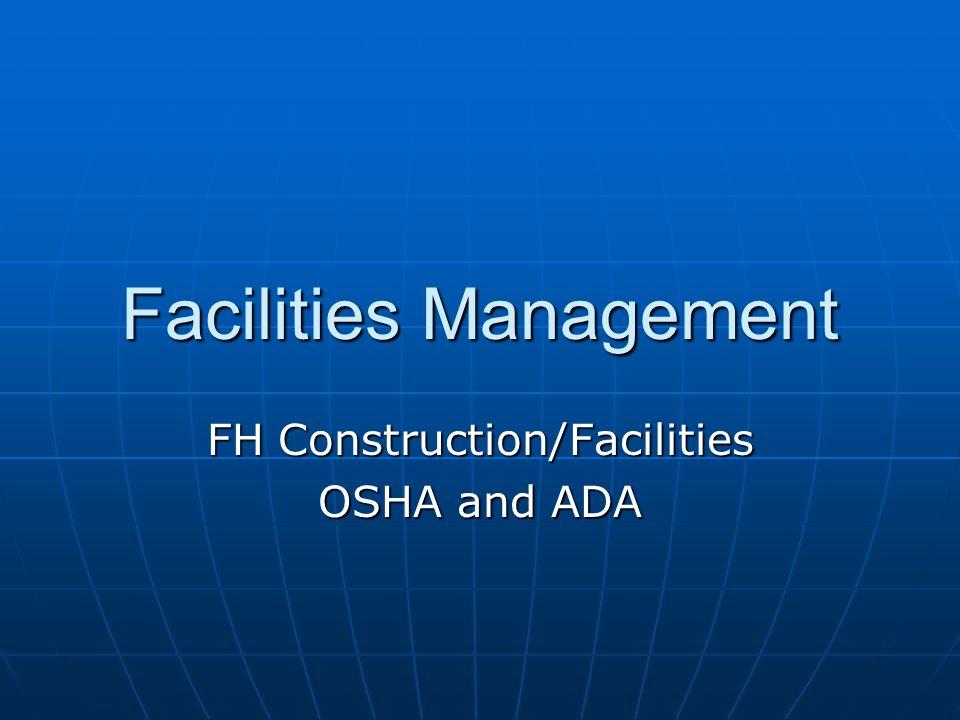 Facilities Management FH Construction/Facilities OSHA and ADA
