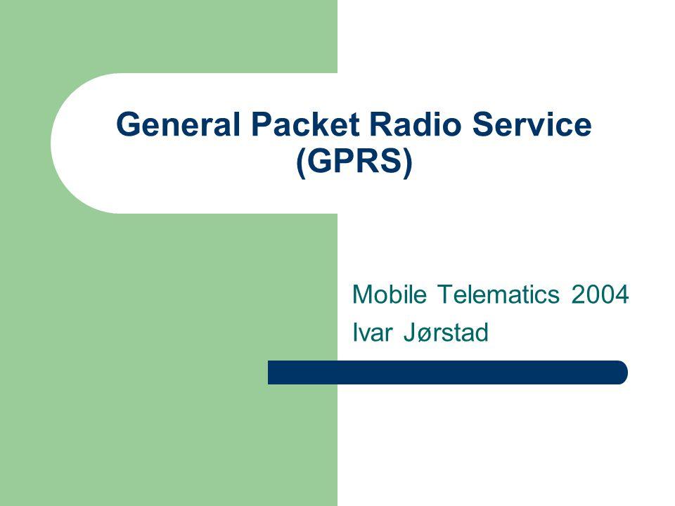 General Packet Radio Service (GPRS) Mobile Telematics 2004 Ivar Jørstad