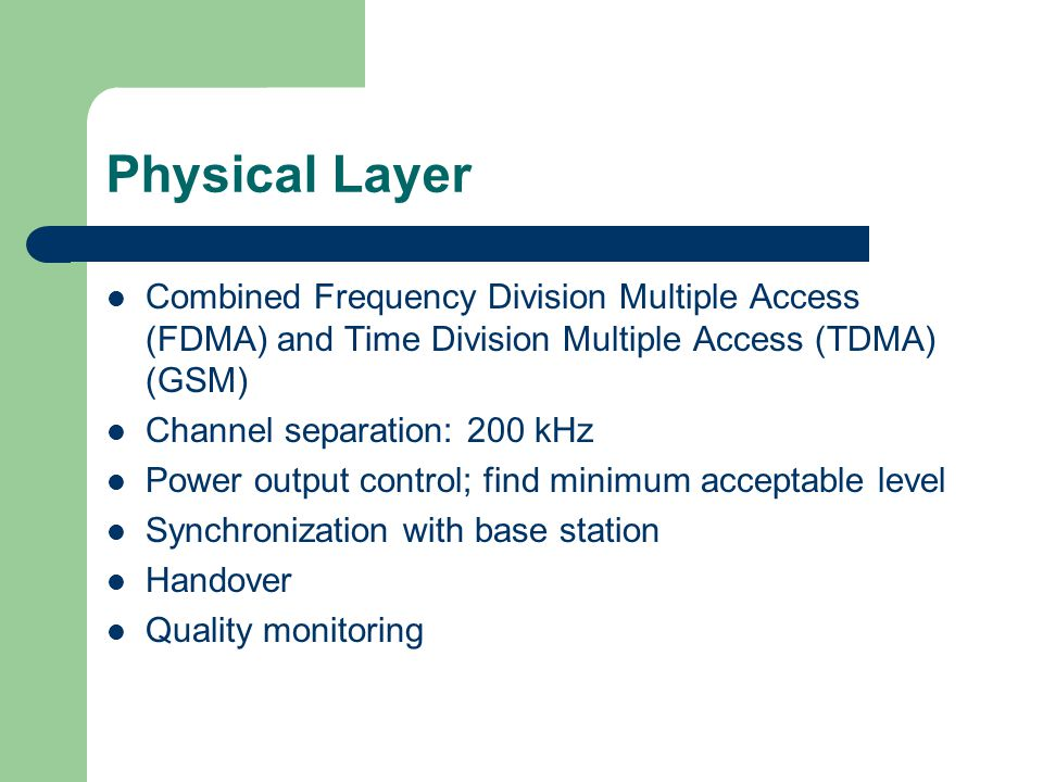 Physical Layer Combined Frequency Division Multiple Access (FDMA) and Time Division Multiple Access (TDMA) (GSM) Channel separation: 200 kHz Power out