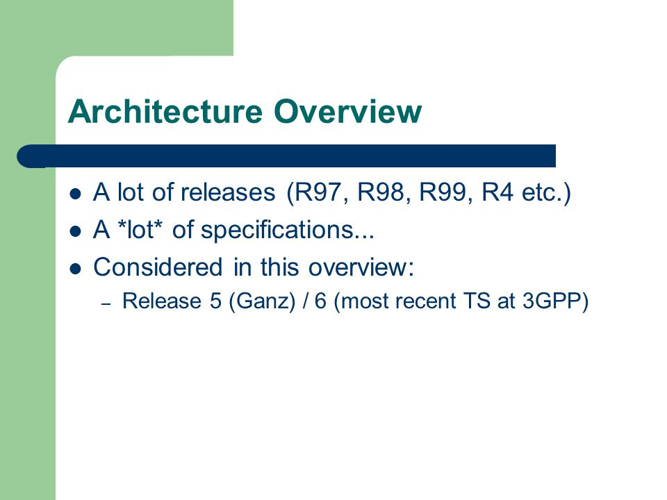 Architecture Overview A lot of releases (R97, R98, R99, R4 etc.) A *lot* of specifications...