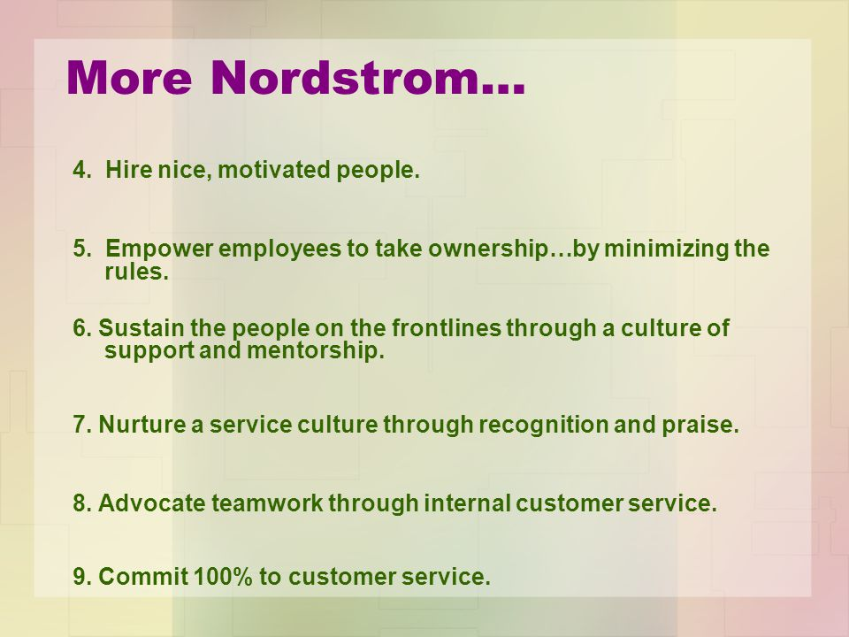 More Nordstrom… 4. Hire nice, motivated people. 5.