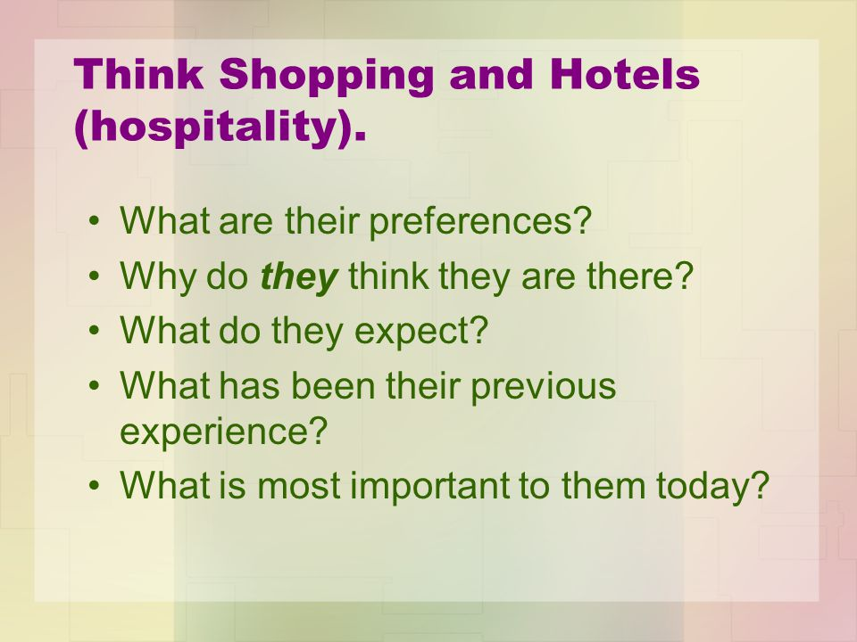 Think Shopping and Hotels (hospitality). What are their preferences.