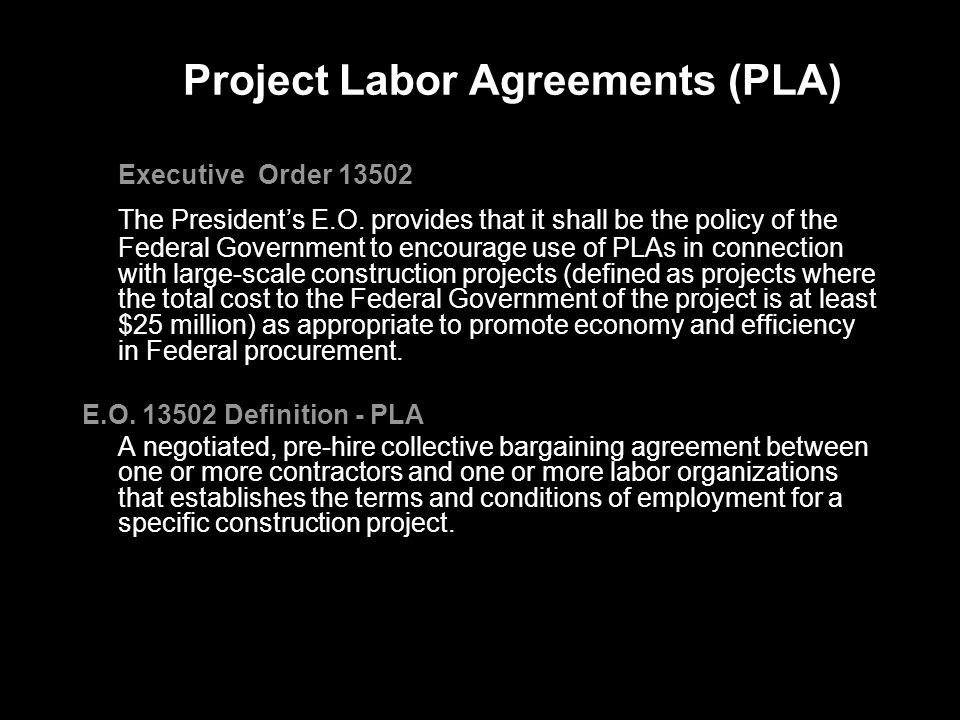 Project Labor Agreements (PLA) Executive Order 13502 The President's E.O.