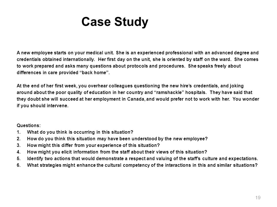 Case Study A new employee starts on your medical unit. She is an experienced professional with an advanced degree and credentials obtained internation